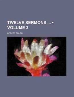 Book Twelve Sermons (volume 3) by Robert South