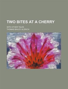 Book Two Bites At A Cherry; With Other Tales by Thomas Bailey Aldrich
