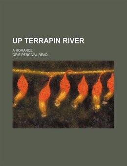 Book Up Terrapin River; A Romance by Opie Percival Read