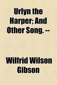 Book Urlyn the Harper by Wilfrid Wilson Gibson