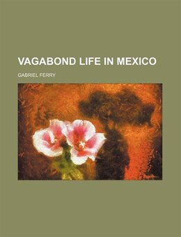 Book Vagabond life in Mexico by Gabriel Ferry