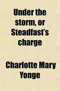 Book Under the storm, or Steadfast's charge by Charlotte Mary Yonge