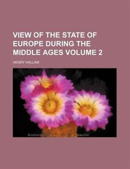 Book View of the State of Europe During the Middle Ages (v. 2) by Henry Hallam