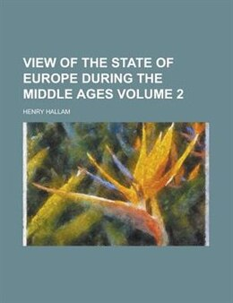 Book View Of The State Of Europe During The Middle Ages Volume 2 by Henry Hallam