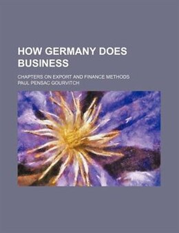 Book How Germany Does Business; Chapters On Export And Finance Methods by Paul Pensac Gourvitch