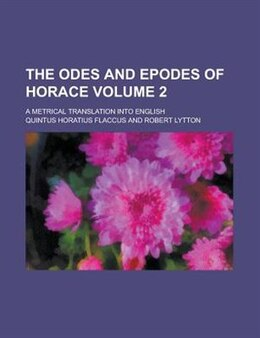 Book The odes and epodes of Horace; a metrical translation into English Volume 2 by Elton R. Smilie