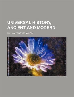 Book Universal History, Ancient And Modern (volume 25) by William Fordyce Mavor