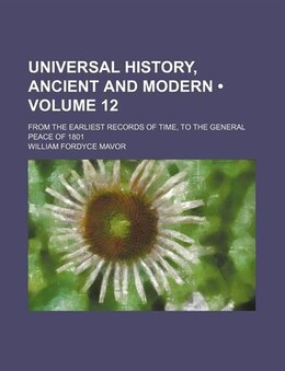 Book Universal History, Ancient and Modern (v. 12) by William Fordyce Mavor