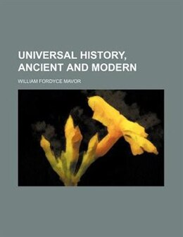 Book Universal History, Ancient And Modern by William Fordyce Mavor