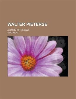 Book Walter Pieterse; A Story Of Holland by Multatuli