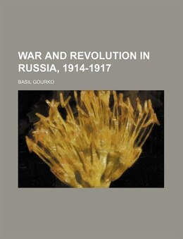 Book War And Revolution In Russia, 1914-1917 by Basil Gourko