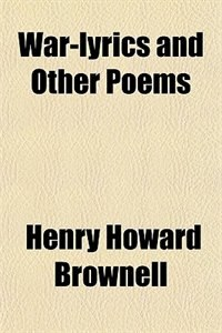Book War-lyrics and Other Poems by Henry Howard Brownell