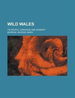 Book Wild Wales; Its People, Language And Scenery by George Henry Borrow