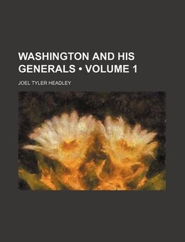 Book Washington And His Generals (volume 1) by Joel Tyler Headley