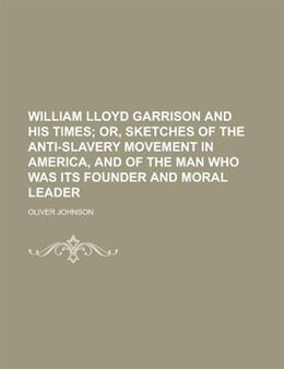 Book William Lloyd Garrison And His Times by Oliver Johnson