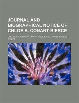 Book Journal And Biographical Notice Of Chloe B. Conant Bierce by Chloe Bridgeman Conant Bierce
