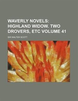 Book Waverly Novels Volume 41;  Highland Widow. Two Drovers, Etc: Highland widow. Two drovers, etc. by Sir Walter Scott