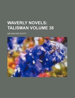 Book Waverly Novels Volume 38;  Talisman: Talisman. (v. 38) by Sir Walter Scott