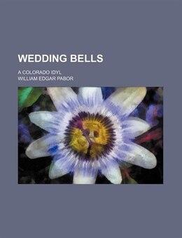 Book Wedding Bells; A Colorado Idyl by William Edgar Pabor