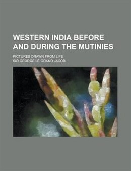 Book Western India Before and During the Mutinies by George Le Grand Jacob