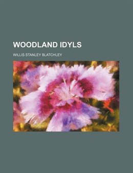 Book Woodland idyls by Willis Stanley Blatchley