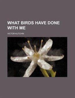 Book What birds have done with me by Victor Kutchin
