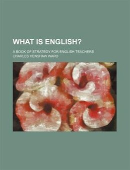 Book What is English? by Charles Henshaw Ward