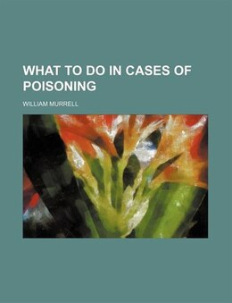 Book What to do in cases of poisoning by William Murrell