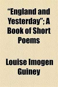 Book england and Yesterday by Louise Imogen Guiney