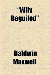 Book wily Beguiled … by Baldwin Maxwell