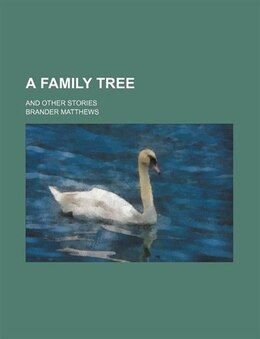 Book A Family Tree; And Other Stories by Brander Matthews