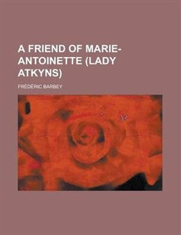 Book A Friend of Marie-Antoinette (lady Atkyns) by Frdric Barbey