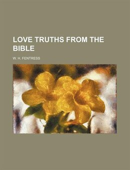 Book Love Truths From The Bible by W. H. Fentress