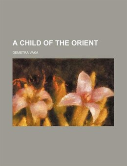 Book A Child of the Orient by Demetra Vaka