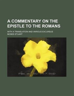 Book A Commentary on the Epistle to the Romans by Moses Stuart