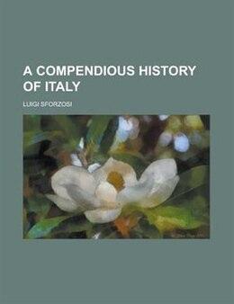 Book A Compendious History Of Italy by Luigi Sforzosi