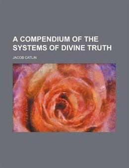 Book A Compendium of the Systems of Divine Truth by Jacob Catlin