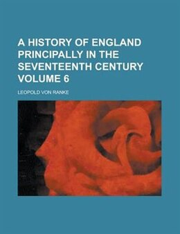 Book A History Of England Principally In The Seventeenth Century Volume 6 by Leopold Von Ranke