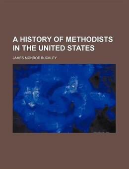 Book A History of Methodists in the United States by James Monroe Buckley