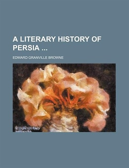 Book A Literary History of Persia by Edward Granville Browne