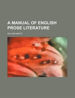 Book A Manual Of English Prose Literature by William Minto