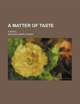 Book A Matter Of Taste; A Novel by George Henry Picard