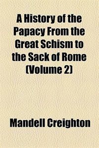Book A History of the Papacy From the Great Schism to the Sack of Rome (v. 2) by Mandell Creighton