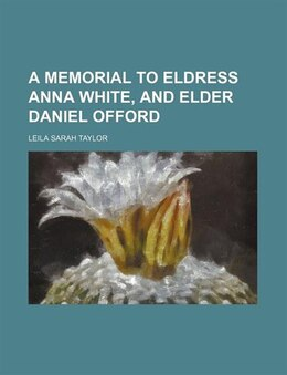 Book A Memorial to Eldress Anna White, and Elder Daniel Offord by Leila Sarah Taylor