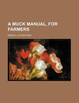 Book A Muck Manual, for Farmers by Samuel Luther Dana