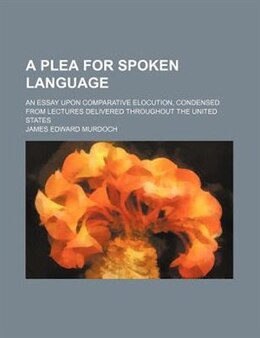 Book A Plea for Spoken Language by James Edward Murdoch