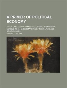 Book A Primer of Political Economy by Samuel T. Wood