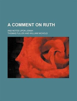 Book A Comment On Ruth; And Notes Upon Jonah by Thomas Fuller