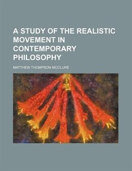 Book A Study of the Realistic Movement in Contemporary Philosophy by Matthew Thompson Mcclure