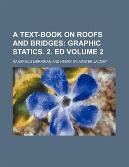 Book A Text-book On Roofs And Bridges Volume 2;  Graphic Statics. 2. Ed by Mansfield Merriman